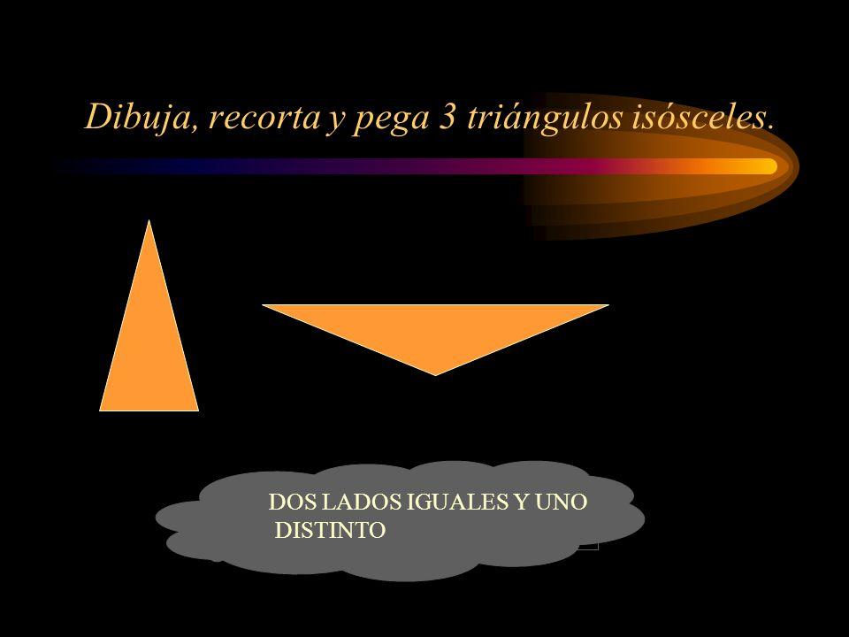 Dibuja, recorta y pega 3 triángulos isósceles. DOS LADOS IGUALES Y UNO DISTINTO