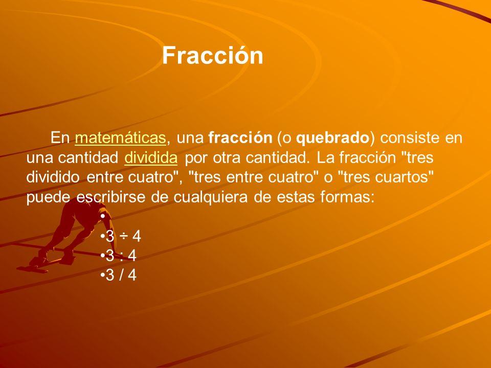 En matemáticas, una fracción (o quebrado) consiste en una cantidad dividida por otra cantidad.