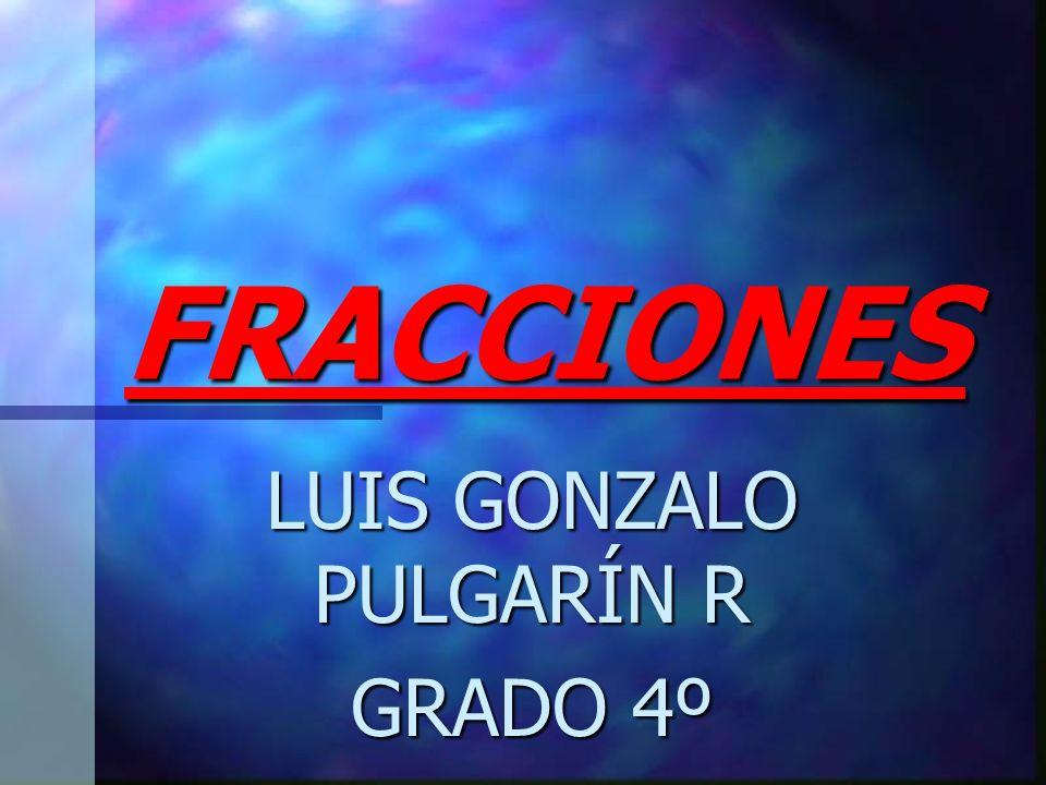 FRACCIONES LUIS GONZALO PULGARÍN R GRADO 4º