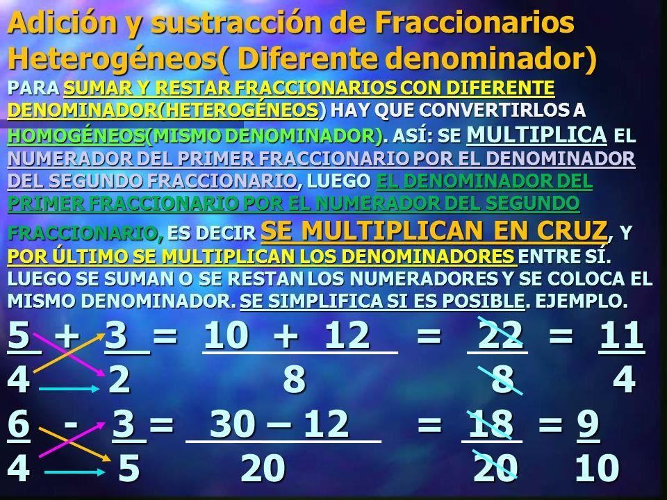 PARA SUMAR Y RESTAR FRACCIONARIOS CON DIFERENTE DENOMINADOR(HETEROGÉNEOS) HAY QUE CONVERTIRLOS A HOMOGÉNEOS(MISMO DENOMINADOR).