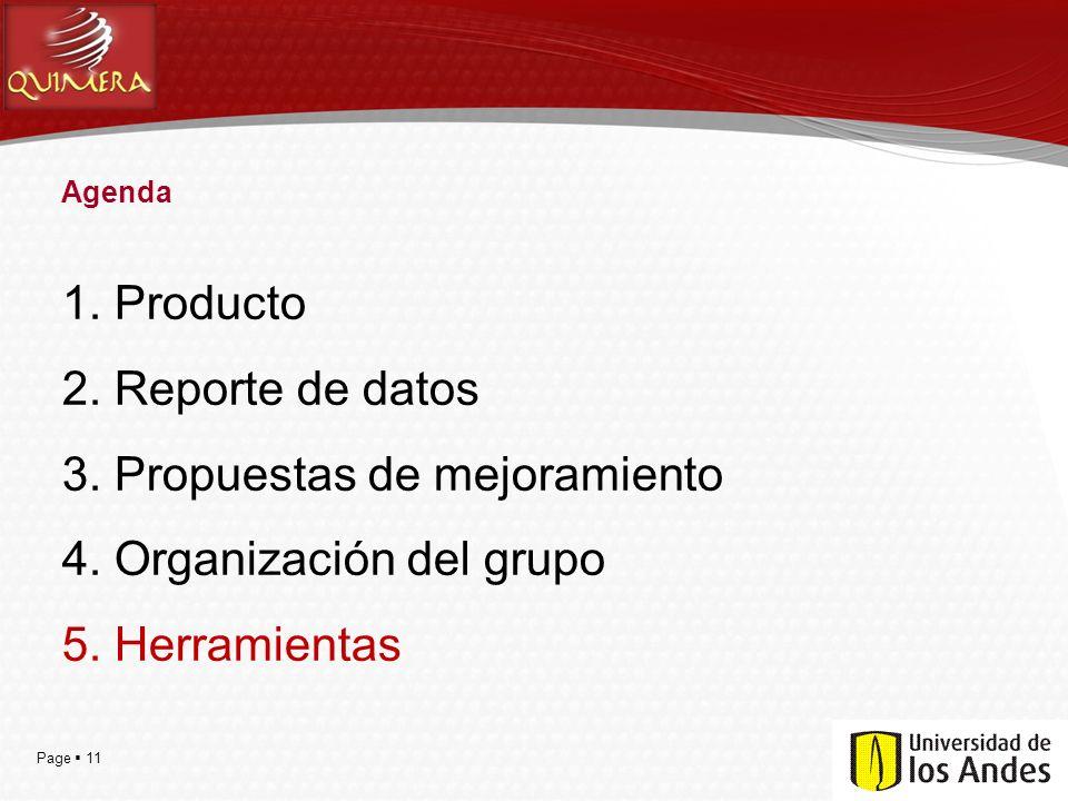 Page  11 Agenda 1. Producto 2. Reporte de datos 3. Propuestas de mejoramiento 4. Organización del grupo 5. Herramientas