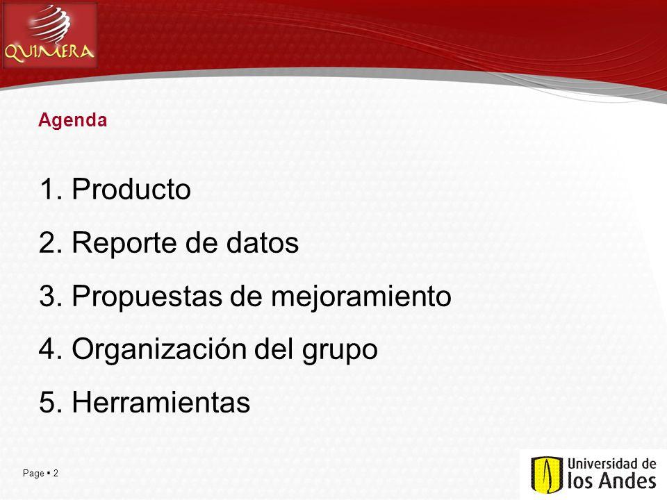 Page  2 Agenda 1. Producto 2. Reporte de datos 3. Propuestas de mejoramiento 4. Organización del grupo 5. Herramientas