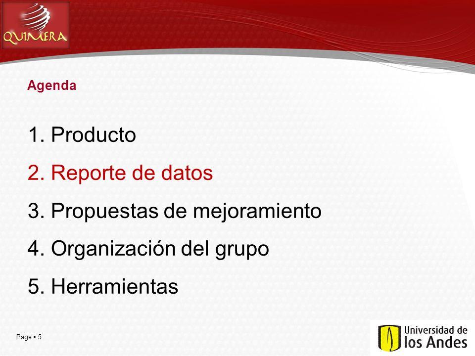 Page  5 Agenda 1. Producto 2. Reporte de datos 3. Propuestas de mejoramiento 4. Organización del grupo 5. Herramientas
