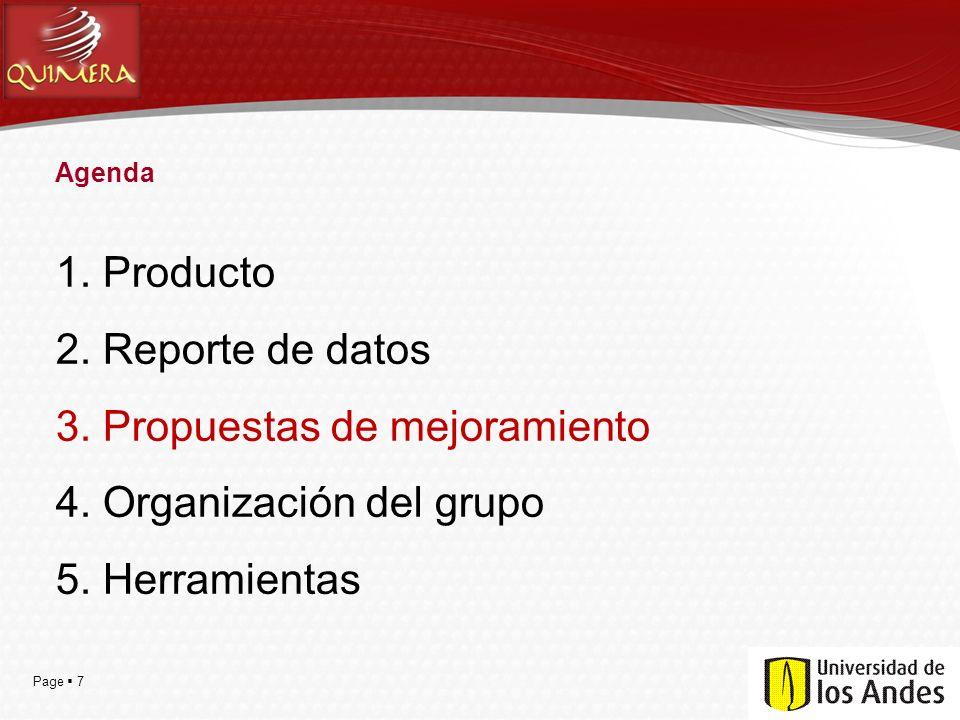 Page  7 Agenda 1. Producto 2. Reporte de datos 3. Propuestas de mejoramiento 4. Organización del grupo 5. Herramientas