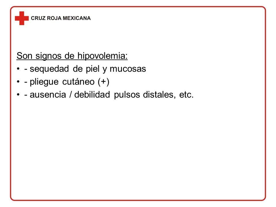 Son signos de hipovolemia: - sequedad de piel y mucosas - pliegue cutáneo (+) - ausencia / debilidad pulsos distales, etc.