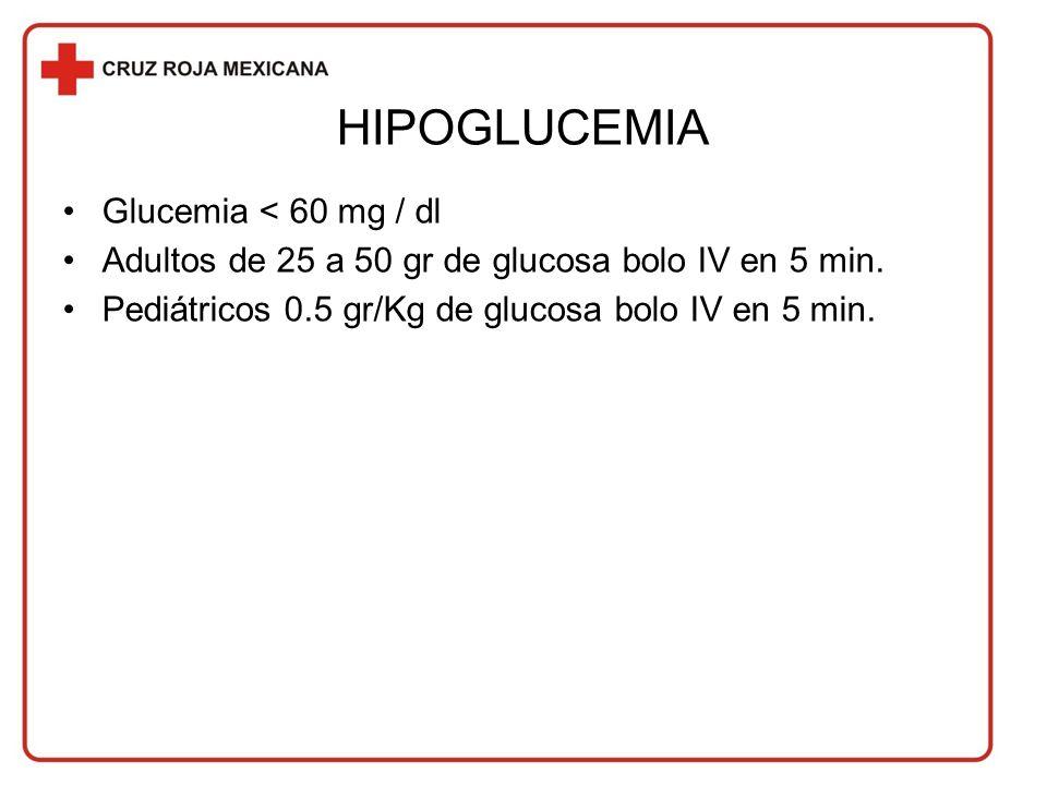 HIPOGLUCEMIA Glucemia < 60 mg / dl Adultos de 25 a 50 gr de glucosa bolo IV en 5 min.