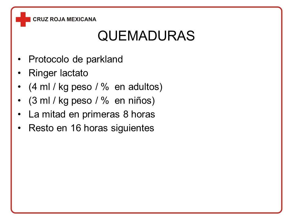 QUEMADURAS Protocolo de parkland Ringer lactato (4 ml / kg peso / % en adultos) (3 ml / kg peso / % en niños) La mitad en primeras 8 horas Resto en 16 horas siguientes