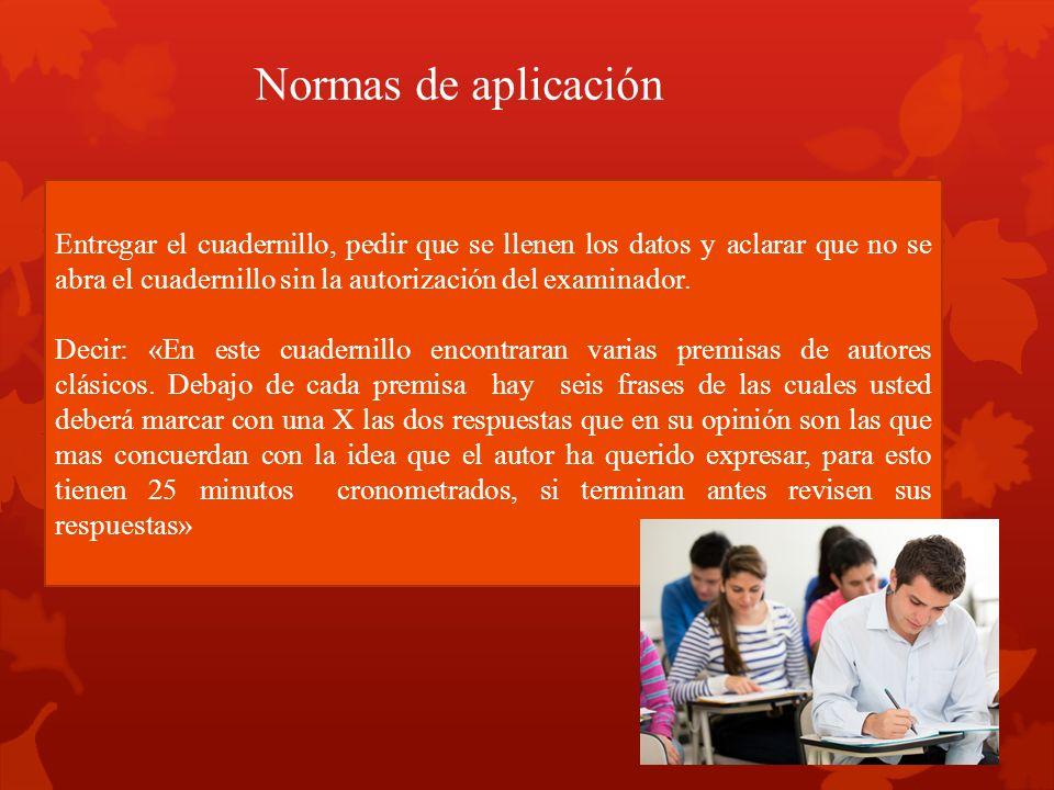 Normas de aplicación Entregar el cuadernillo, pedir que se llenen los datos y aclarar que no se abra el cuadernillo sin la autorización del examinador