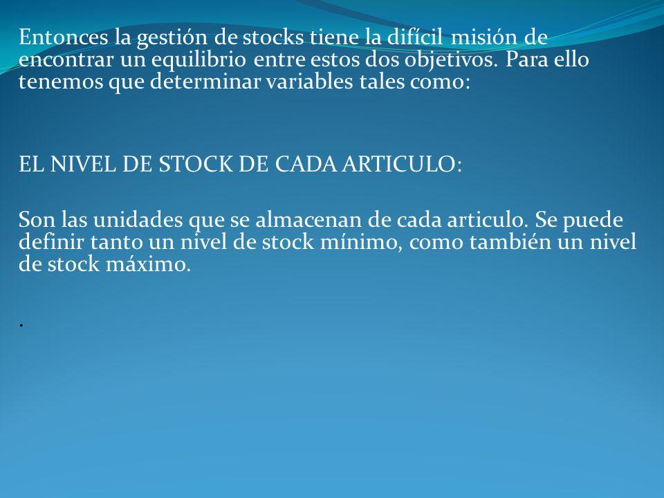 Entonces la gestión de stocks tiene la difícil misión de encontrar un equilibrio entre estos dos objetivos. Para ello tenemos que determinar variables