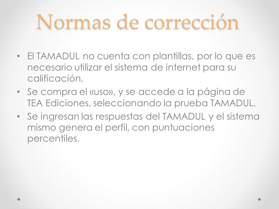 Normas de corrección El TAMADUL no cuenta con plantillas, por lo que es necesario utilizar el sistema de internet para su calificación. Se compra el «