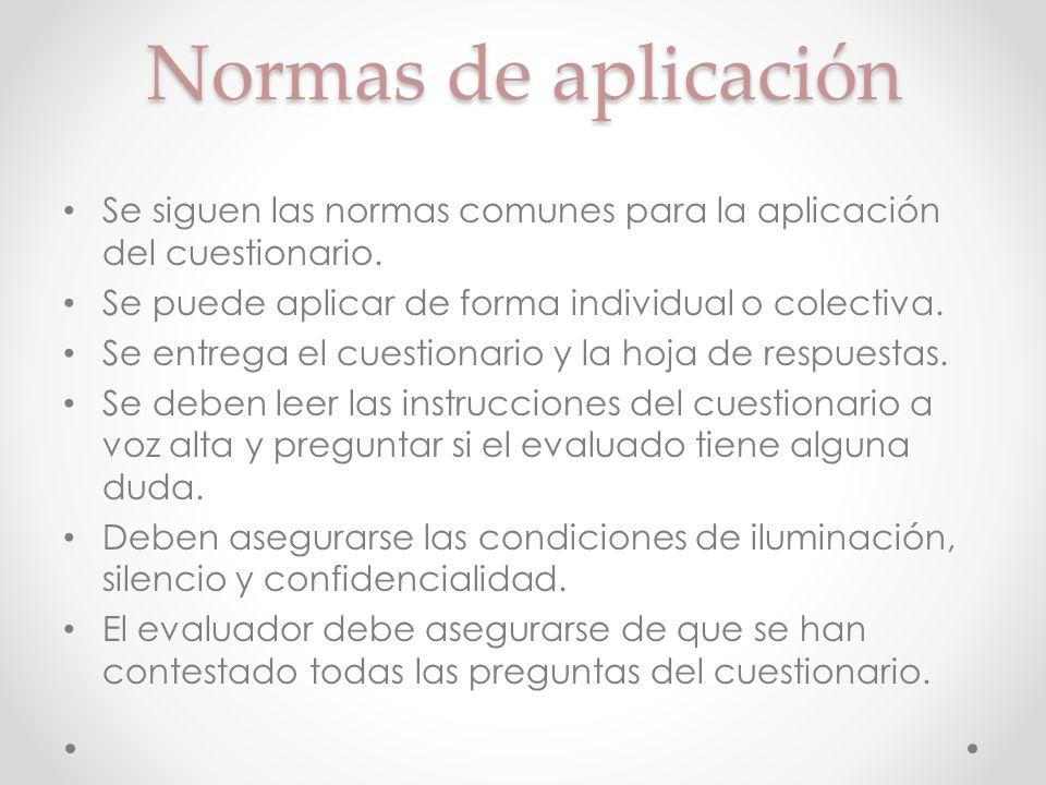 Normas de aplicación Se siguen las normas comunes para la aplicación del cuestionario. Se puede aplicar de forma individual o colectiva. Se entrega el
