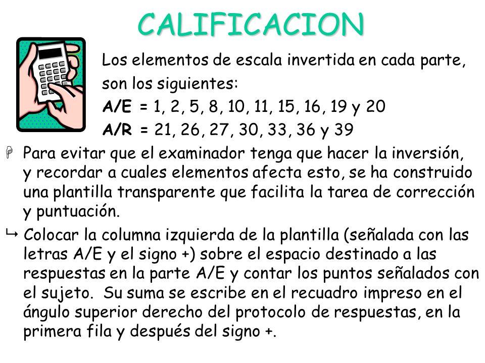 CALIFICACION Los elementos de escala invertida en cada parte, son los siguientes: A/E = 1, 2, 5, 8, 10, 11, 15, 16, 19 y 20 A/R = 21, 26, 27, 30, 33,