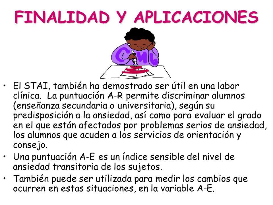 FINALIDAD Y APLICACIONES El STAI, también ha demostrado ser útil en una labor clínica. La puntuación A-R permite discriminar alumnos (enseñanza secund