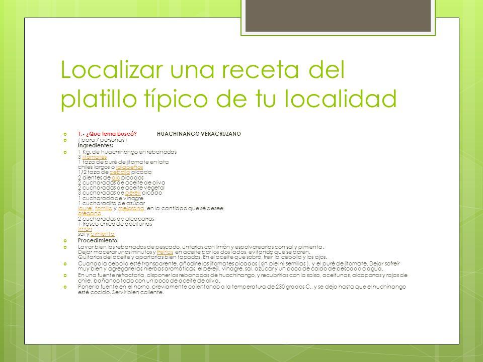 Localizar una receta del platillo típico de tu localidad  1.- ¿Que tema buscó.