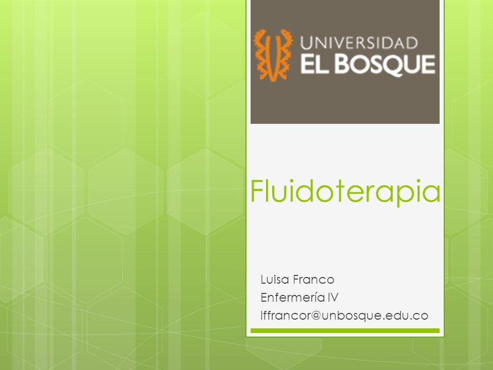 Fluidoterapia Luisa Franco Enfermería IV lffrancor@unbosque.edu.co