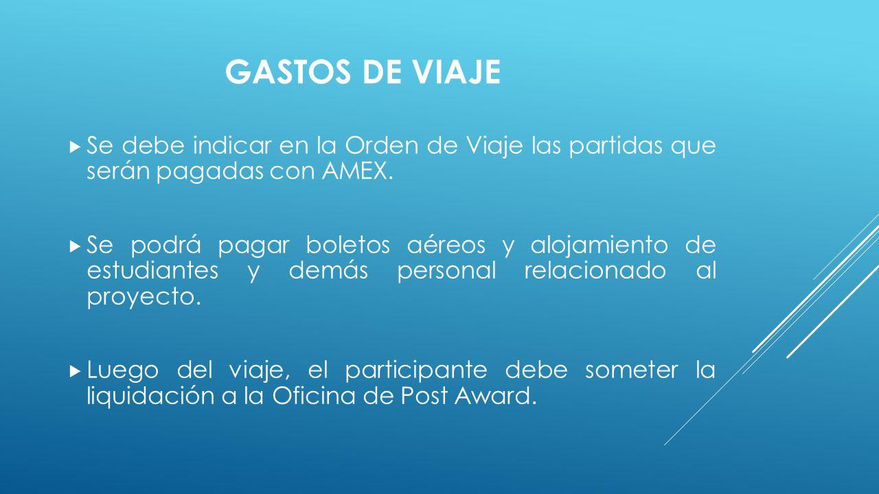 GASTOS DE VIAJE  Se debe indicar en la Orden de Viaje las partidas que serán pagadas con AMEX.