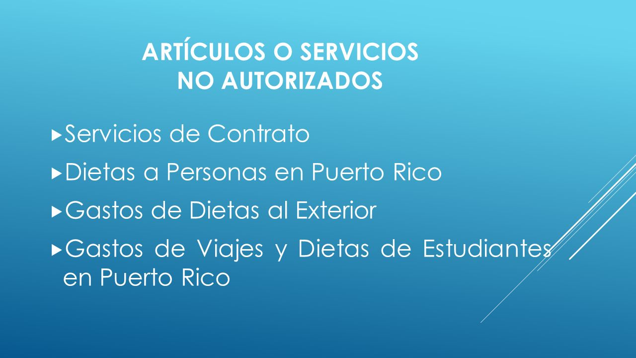 ARTÍCULOS O SERVICIOS NO AUTORIZADOS  Servicios de Contrato  Dietas a Personas en Puerto Rico  Gastos de Dietas al Exterior  Gastos de Viajes y Dietas de Estudiantes en Puerto Rico