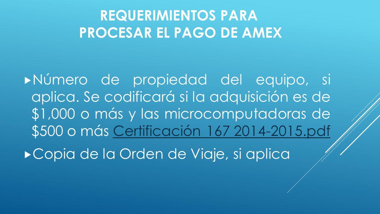 REQUERIMIENTOS PARA PROCESAR EL PAGO DE AMEX  Número de propiedad del equipo, si aplica.