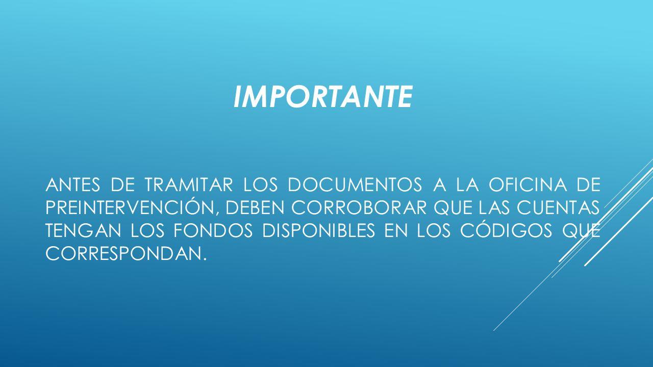 IMPORTANTE ANTES DE TRAMITAR LOS DOCUMENTOS A LA OFICINA DE PREINTERVENCIÓN, DEBEN CORROBORAR QUE LAS CUENTAS TENGAN LOS FONDOS DISPONIBLES EN LOS CÓDIGOS QUE CORRESPONDAN.