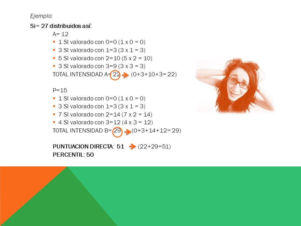 Ejemplo: Si= 27 distribuidos así: A= 12  1 SI valorado con 0=0 (1 x 0 = 0)  3 SI valorado con 1=3 (3 x 1 = 3)  5 SI valorado con 2=10 (5 x 2 = 10)