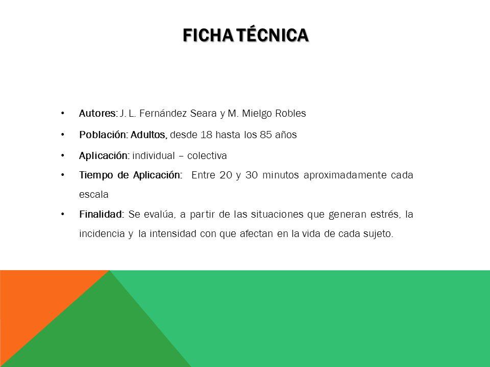 FICHA TÉCNICA Autores: J. L. Fernández Seara y M. Mielgo Robles Población: Adultos, desde 18 hasta los 85 años Aplicación: individual – colectiva Tiem
