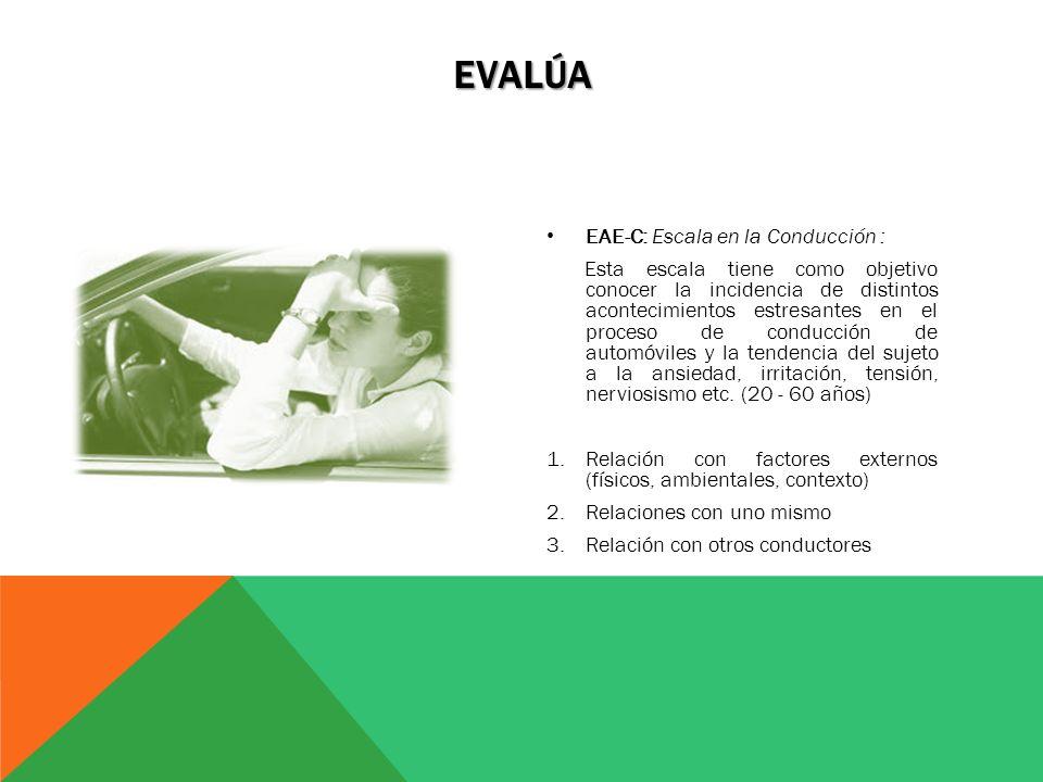 EAE-C: Escala en la Conducción : Esta escala tiene como objetivo conocer la incidencia de distintos acontecimientos estresantes en el proceso de condu