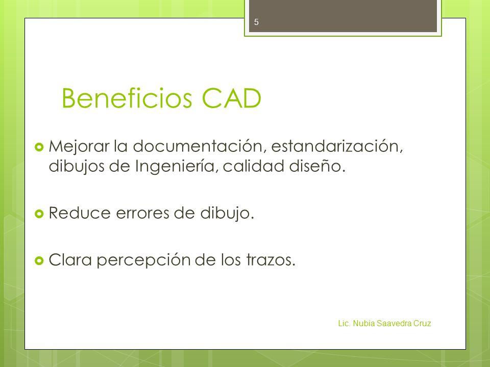 Beneficios CAD  Mejorar la documentación, estandarización, dibujos de Ingeniería, calidad diseño.