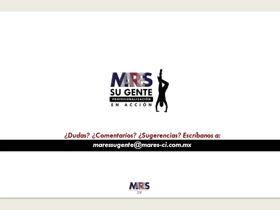 ¿Dudas ¿Comentarios ¿Sugerencias Escríbanos a: maressugente@mares-ci.com.mx
