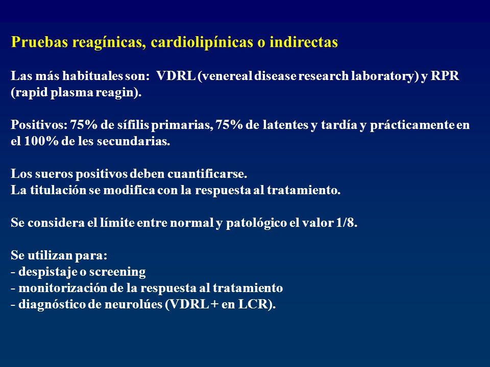 Pruebas reagínicas, cardiolipínicas o indirectas Las más habituales son: VDRL (venereal disease research laboratory) y RPR (rapid plasma reagin). Posi