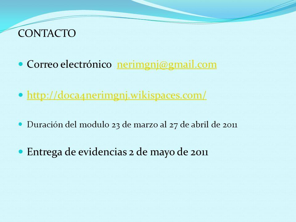 CONTACTO Correo electrónico nerimgnj@gmail.comnerimgnj@gmail.com http://doca4nerimgnj.wikispaces.com/ Duración del modulo 23 de marzo al 27 de abril d