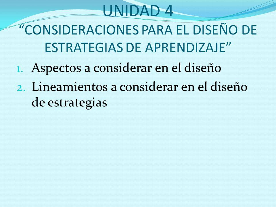 """UNIDAD 4 """"CONSIDERACIONES PARA EL DISEÑO DE ESTRATEGIAS DE APRENDIZAJE"""" 1. Aspectos a considerar en el diseño 2. Lineamientos a considerar en el diseñ"""