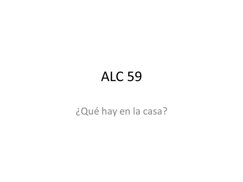 ALC 59 ¿Qué hay en la casa?
