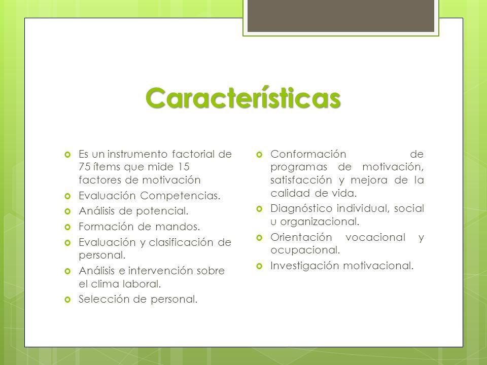 Características  Es un instrumento factorial de 75 ítems que mide 15 factores de motivación  Evaluación Competencias.