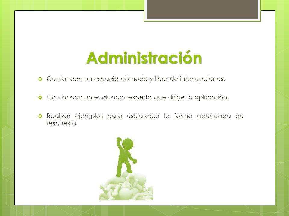 Administración  Contar con un espacio cómodo y libre de interrupciones.  Contar con un evaluador experto que dirige la aplicación.  Realizar ejempl