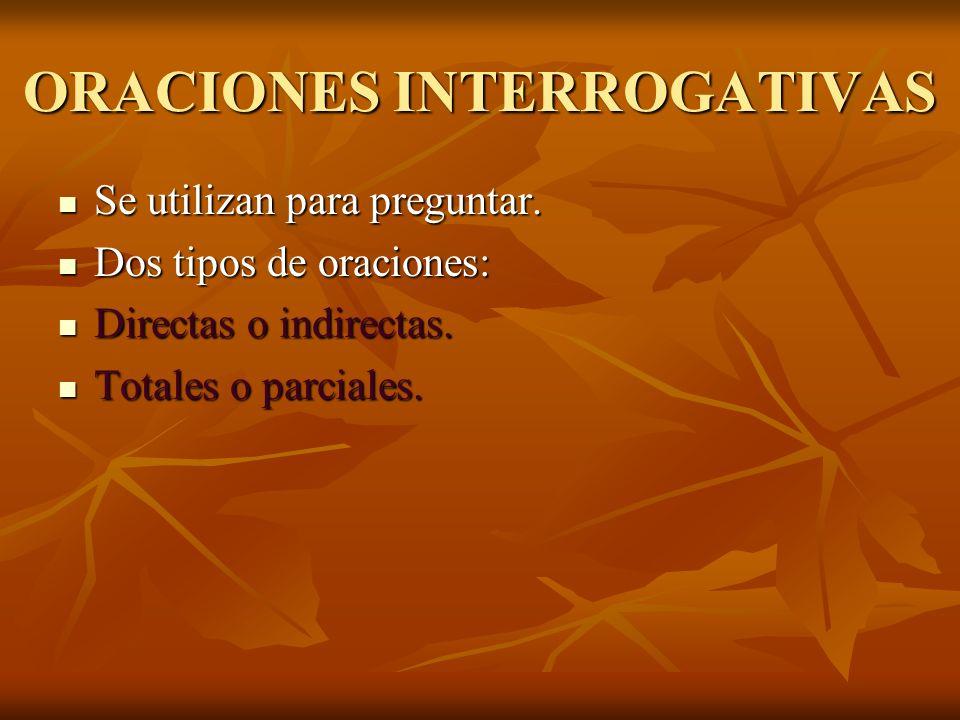 ORACIONES INTERROGATIVAS Se utilizan para preguntar.