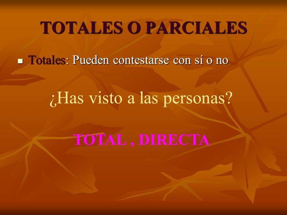 TOTALES O PARCIALES Totales: Pueden contestarse con sí o no Totales: Pueden contestarse con sí o no ¿Has visto a las personas.