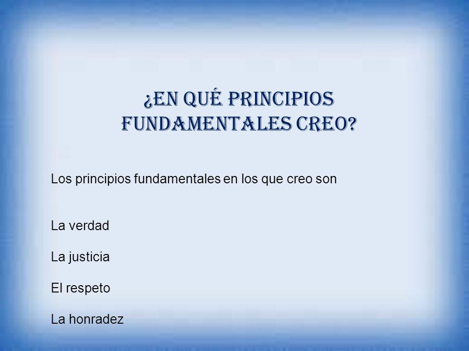 ¿En qué principios fundamentales creo.