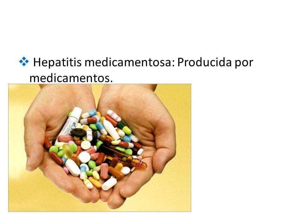  Hepatitis medicamentosa: Producida por medicamentos.