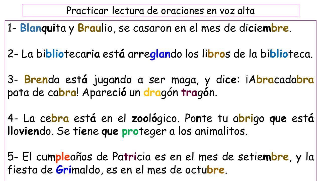 Practicar lectura de oraciones en voz alta 1- Blanquita y Braulio, se casaron en el mes de diciembre.