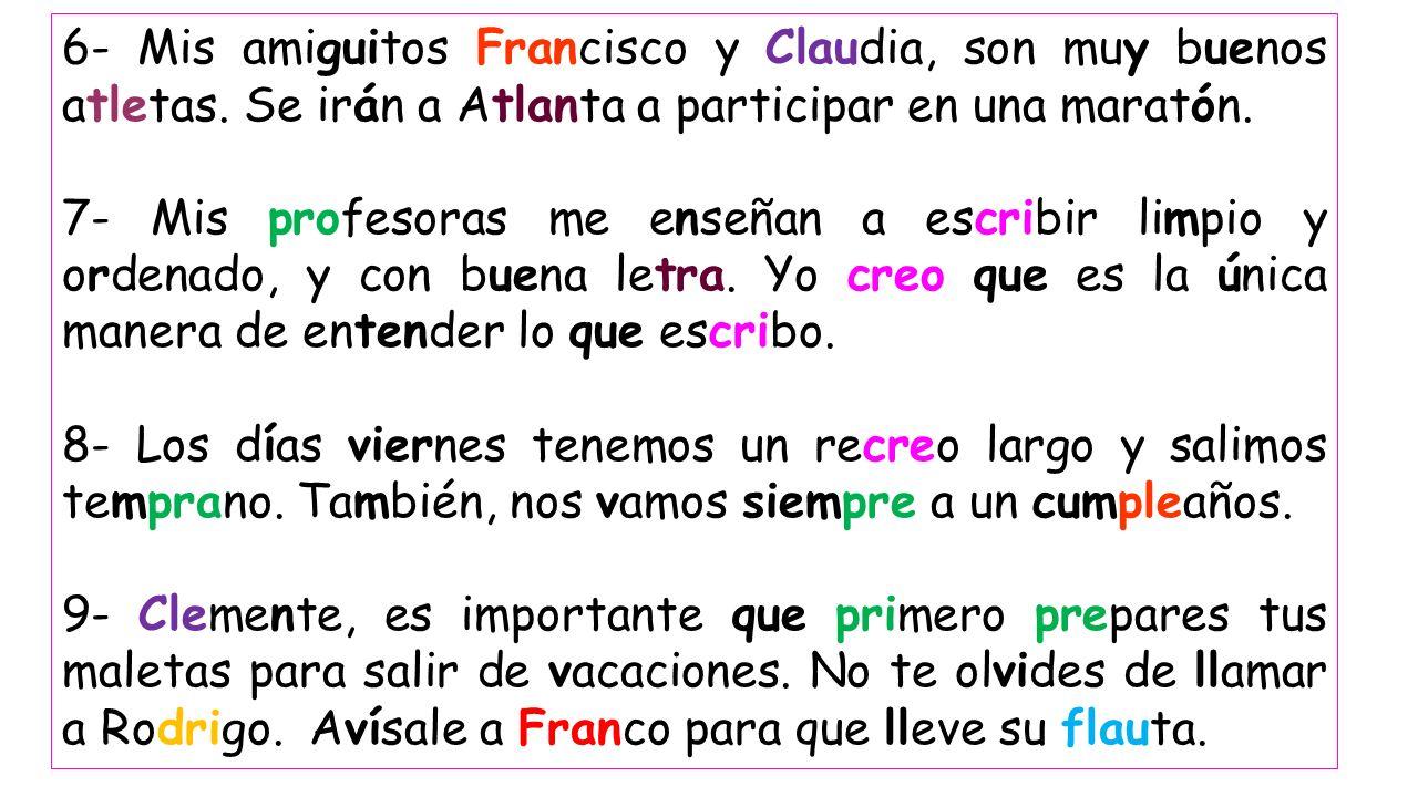 6- Mis amiguitos Francisco y Claudia, son muy buenos atletas.
