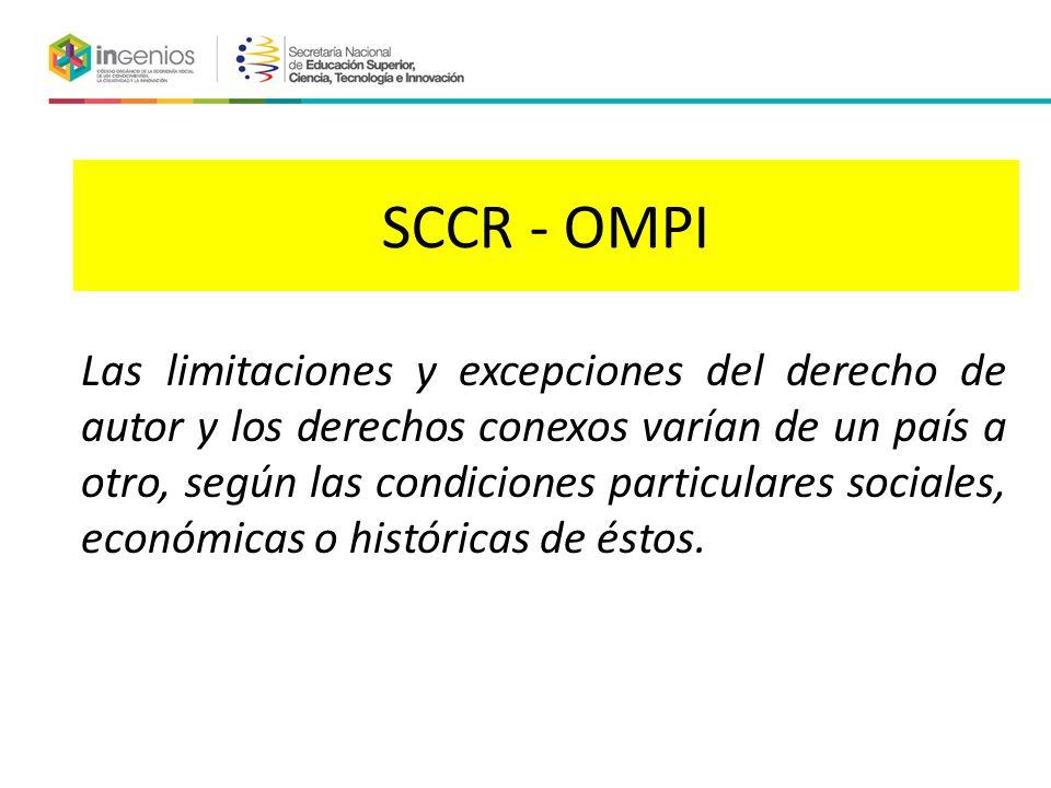 SCCR - OMPI Las limitaciones y excepciones del derecho de autor y los derechos conexos varían de un país a otro, según las condiciones particulares sociales, económicas o históricas de éstos.