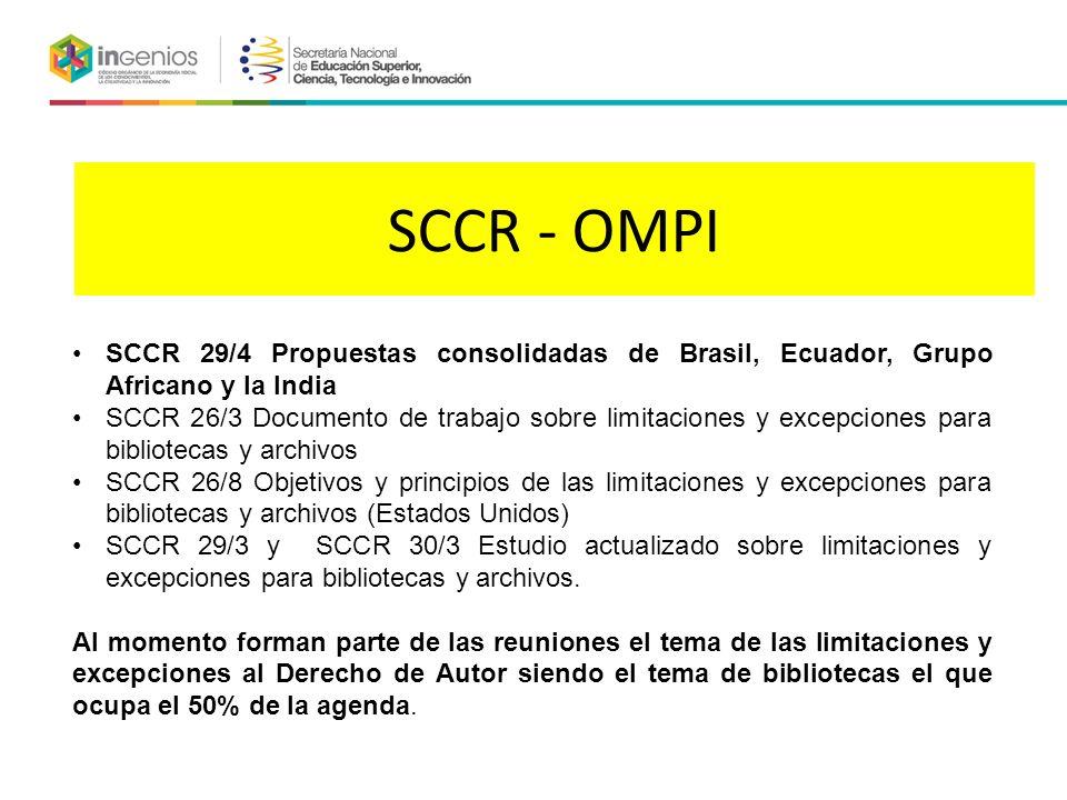 SCCR - OMPI SCCR 29/4 Propuestas consolidadas de Brasil, Ecuador, Grupo Africano y la India SCCR 26/3 Documento de trabajo sobre limitaciones y excepciones para bibliotecas y archivos SCCR 26/8 Objetivos y principios de las limitaciones y excepciones para bibliotecas y archivos (Estados Unidos) SCCR 29/3 y SCCR 30/3 Estudio actualizado sobre limitaciones y excepciones para bibliotecas y archivos.