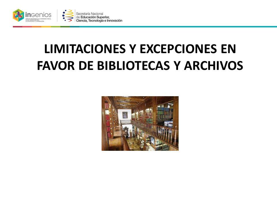 LIMITACIONES Y EXCEPCIONES EN FAVOR DE BIBLIOTECAS Y ARCHIVOS