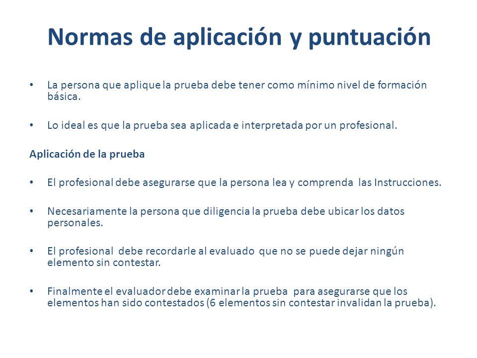 Normas de aplicación y puntuación La persona que aplique la prueba debe tener como mínimo nivel de formación básica.