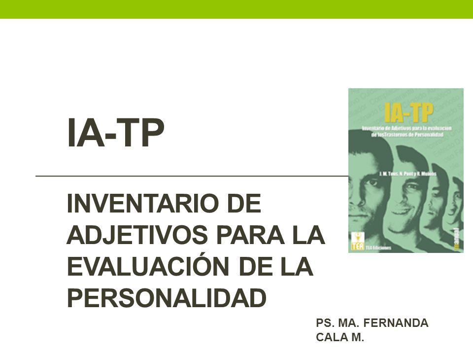 Ficha técnica Nombre original: IA-TP Inventario de adjetivos para la evaluación de la personalidad Autor:J.M Tourus, N.