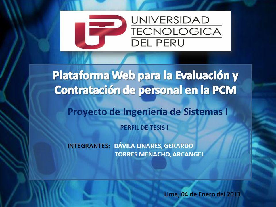 PERFIL DE TESIS I Proyecto de Ingeniería de Sistemas I INTEGRANTES: DÁVILA LINARES, GERARDO TORRES MENACHO, ARCANGEL Lima, 04 de Enero del 2013