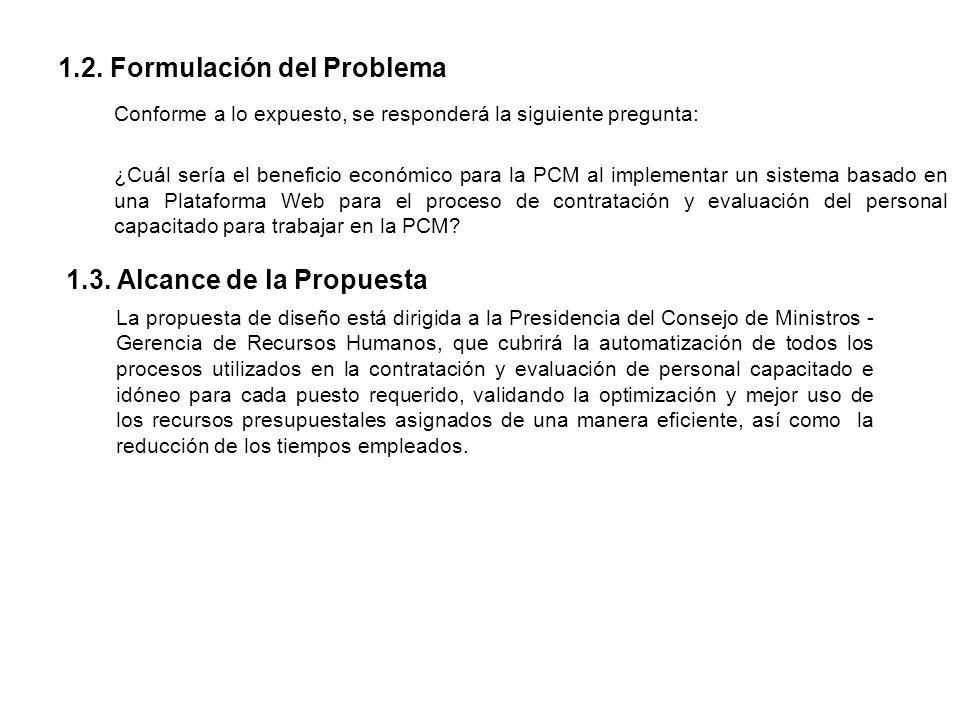 1.2. Formulación del Problema Conforme a lo expuesto, se responderá la siguiente pregunta: ¿Cuál sería el beneficio económico para la PCM al implement
