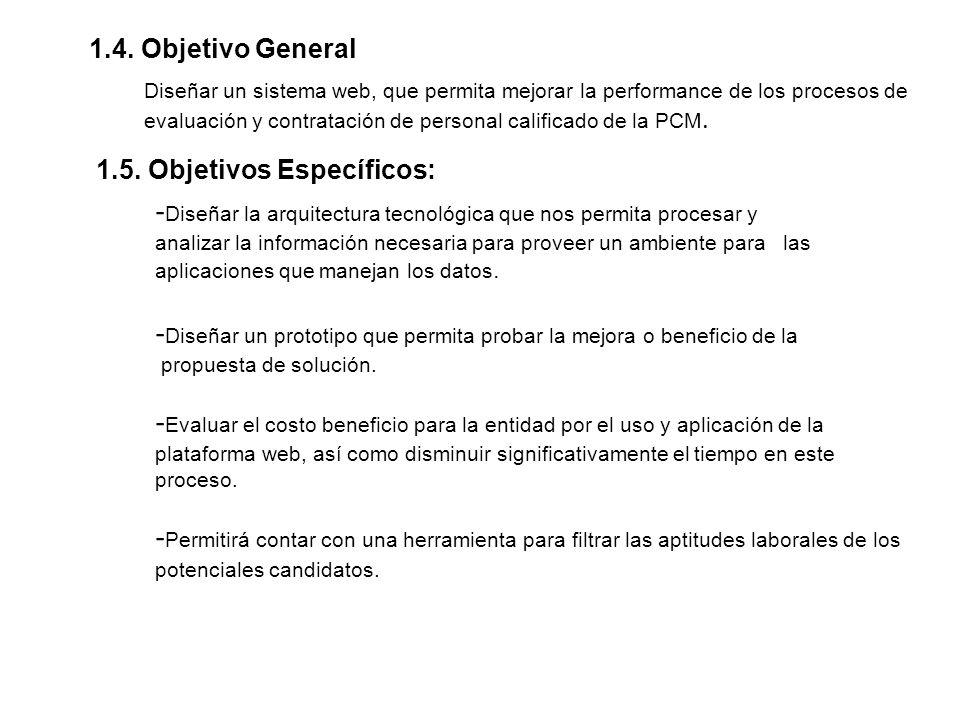 1.4. Objetivo General Diseñar un sistema web, que permita mejorar la performance de los procesos de evaluación y contratación de personal calificado d