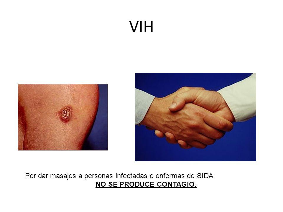 VIH Por dar masajes a personas infectadas o enfermas de SIDA NO SE PRODUCE CONTAGIO.