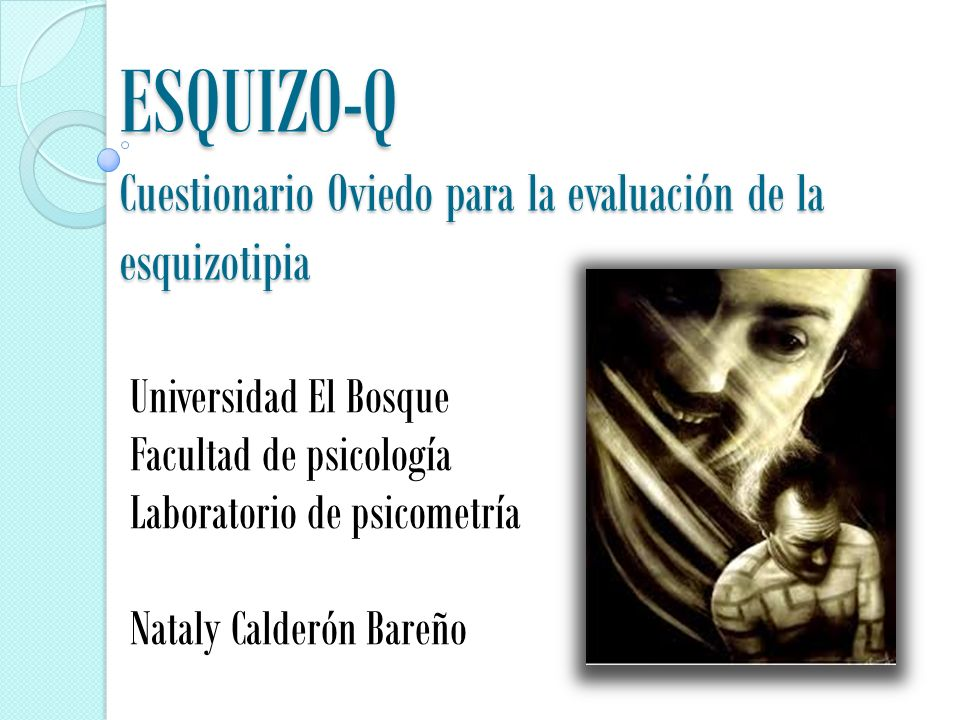 ESQUIZO-Q Cuestionario Oviedo para la evaluación de la esquizotipia Universidad El Bosque Facultad de psicología Laboratorio de psicometría Nataly Calderón Bareño